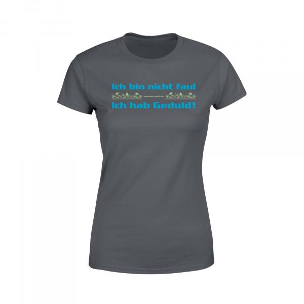 Frauen Shirt - Ich bin nicht faul, ich hab Geduld!
